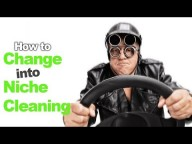 How to Change your Cleaning Company into Niche Cleaning Without Rocking the Boat